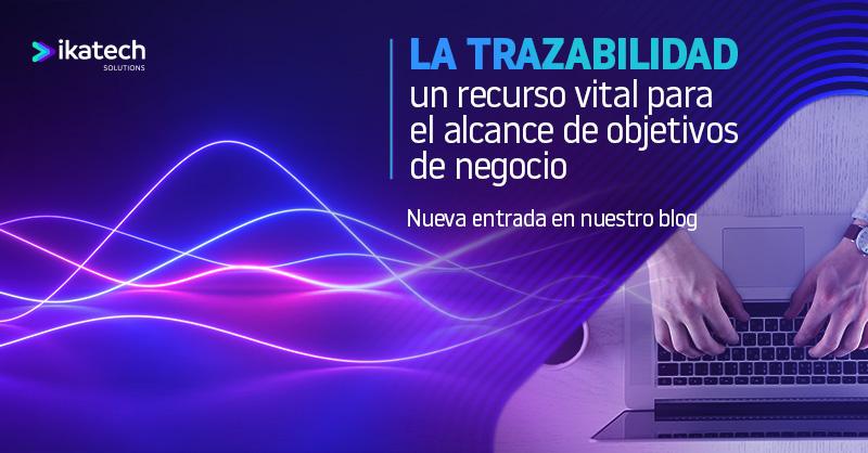 La trazabilidad: un recurso vital para el alcance de objetivos de negocio